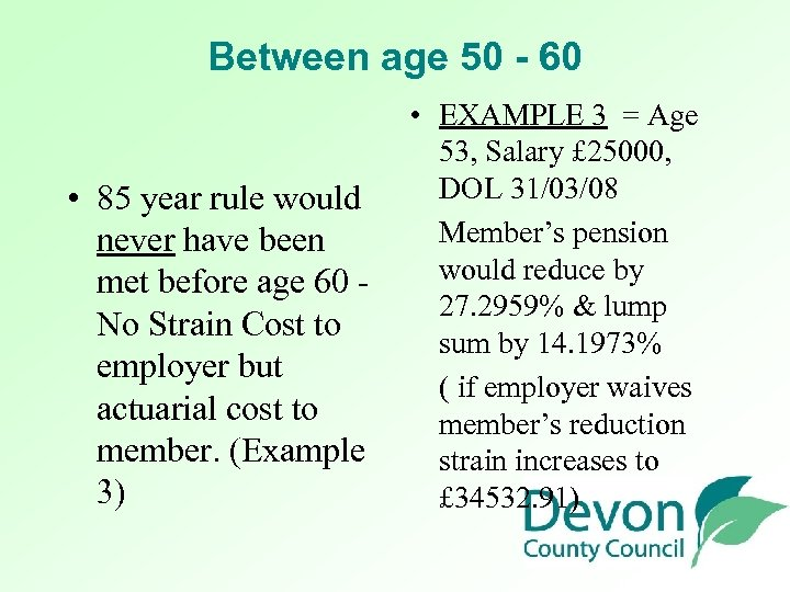 Between age 50 - 60 • EXAMPLE 3 = Age 53, Salary £ 25000,