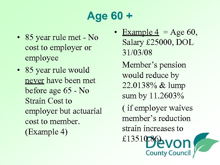Age 60 + • 85 year rule met - No cost to employer or