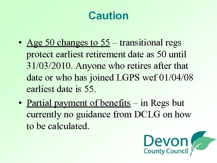 Caution • Age 50 changes to 55 – transitional regs protect earliest retirement date