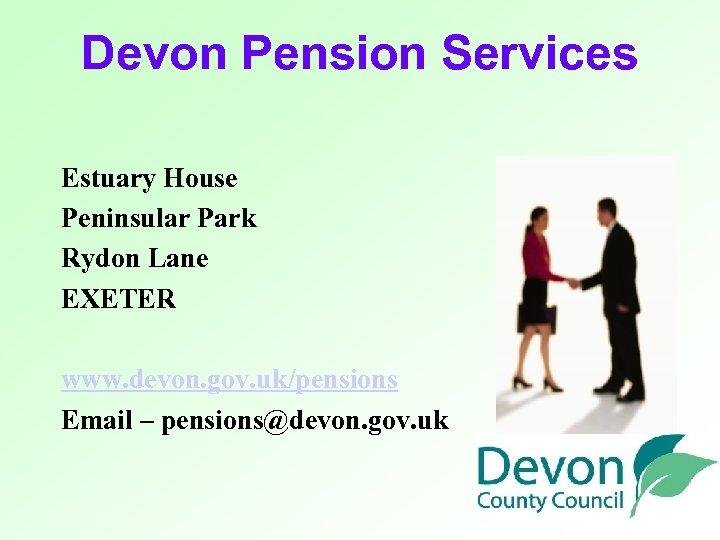 Devon Pension Services Estuary House Peninsular Park Rydon Lane EXETER www. devon. gov. uk/pensions