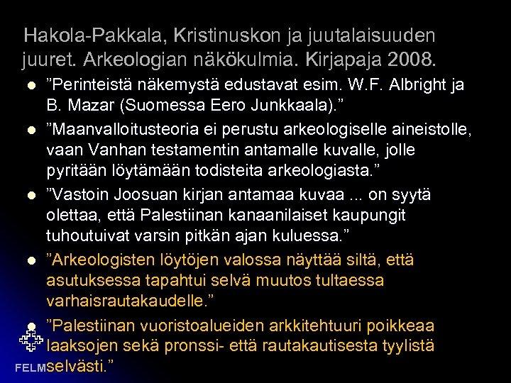 """Hakola-Pakkala, Kristinuskon ja juutalaisuuden juuret. Arkeologian näkökulmia. Kirjapaja 2008. """"Perinteistä näkemystä edustavat esim. W."""