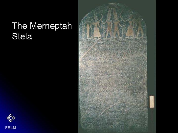 Merneptan stela The Merneptah Stela FELM