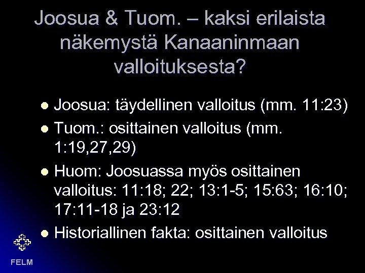 Joosua & Tuom. – kaksi erilaista näkemystä Kanaaninmaan valloituksesta? Joosua: täydellinen valloitus (mm. 11: