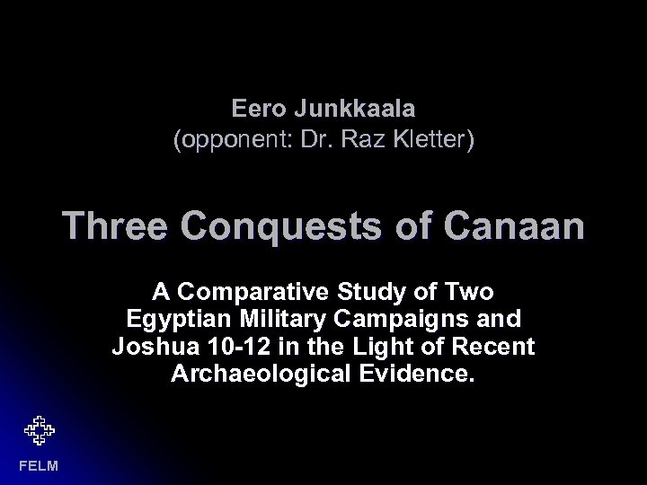 Eero Junkkaala (opponent: Dr. Raz Kletter) Three Conquests of Canaan A Comparative Study of