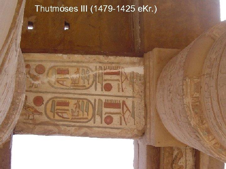 Thutmoses III (1479 -1425 e. Kr. ) FELM