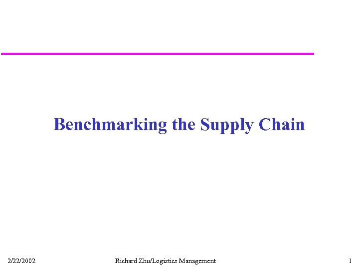 Benchmarking the Supply Chain 2/22/2002 Richard Zhu/Logistics Management 1