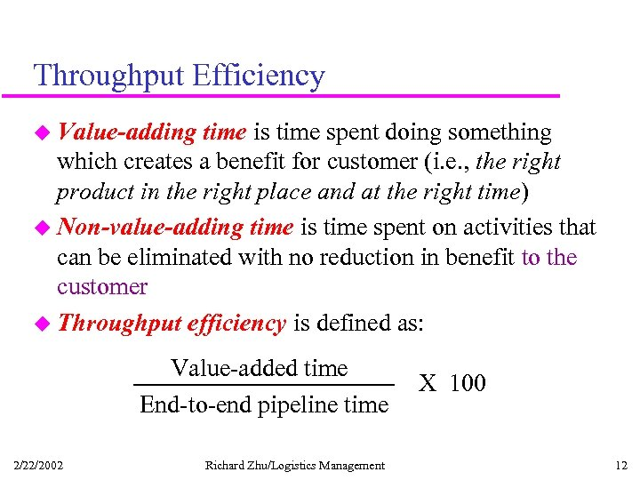 Throughput Efficiency u Value-adding time is time spent doing something which creates a benefit
