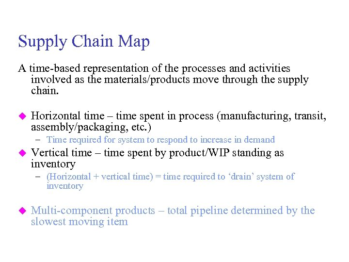 Supply Chain Map A time-based representation of the processes and activities involved as the