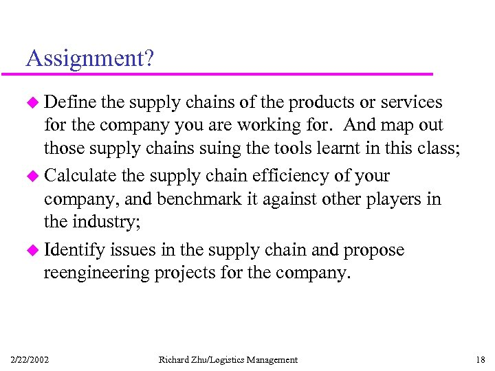 Assignment? u Define the supply chains of the products or services for the company