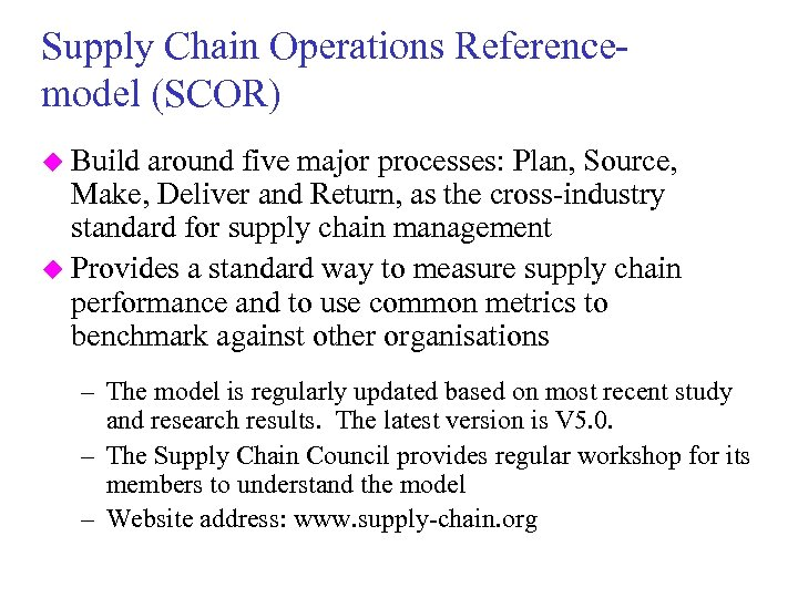 Supply Chain Operations Referencemodel (SCOR) u Build around five major processes: Plan, Source, Make,