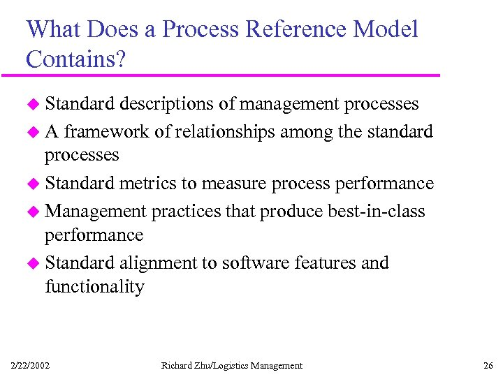 What Does a Process Reference Model Contains? u Standard descriptions of management processes u