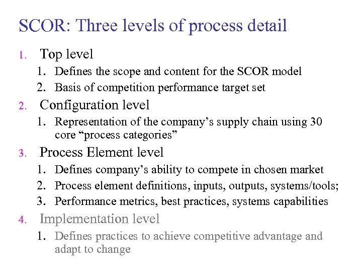 SCOR: Three levels of process detail 1. Top level 1. Defines the scope and