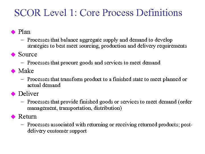 SCOR Level 1: Core Process Definitions u Plan – Processes that balance aggregate supply