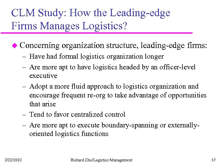 CLM Study: How the Leading-edge Firms Manages Logistics? u Concerning organization structure, leading-edge firms: