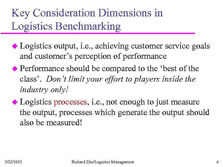 Key Consideration Dimensions in Logistics Benchmarking u Logistics output, i. e. , achieving customer