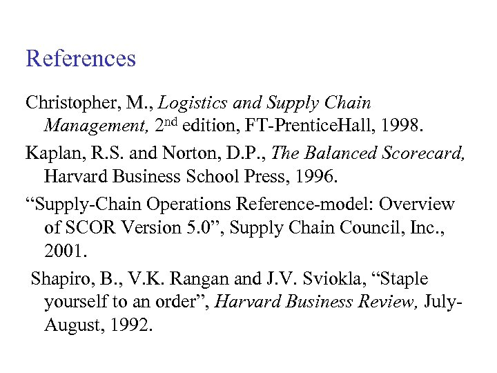 References Christopher, M. , Logistics and Supply Chain Management, 2 nd edition, FT-Prentice. Hall,