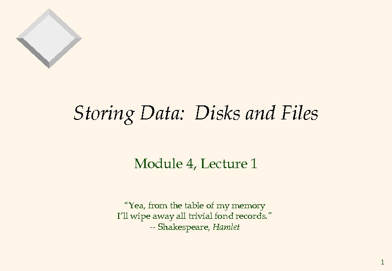 """Storing Data: Disks and Files Module 4, Lecture 1 """"Yea, from the table of"""