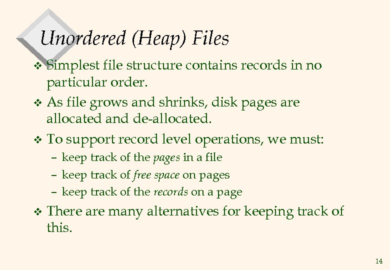 Unordered (Heap) Files Simplest file structure contains records in no particular order. v As