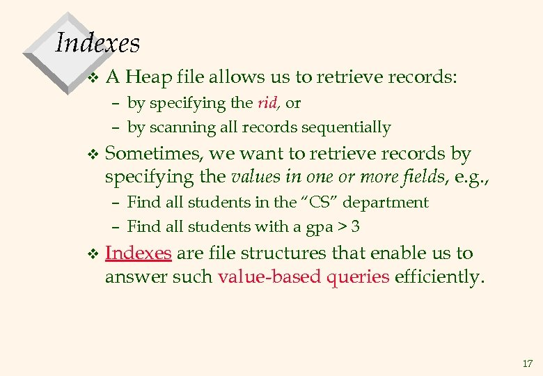 Indexes v A Heap file allows us to retrieve records: – by specifying the
