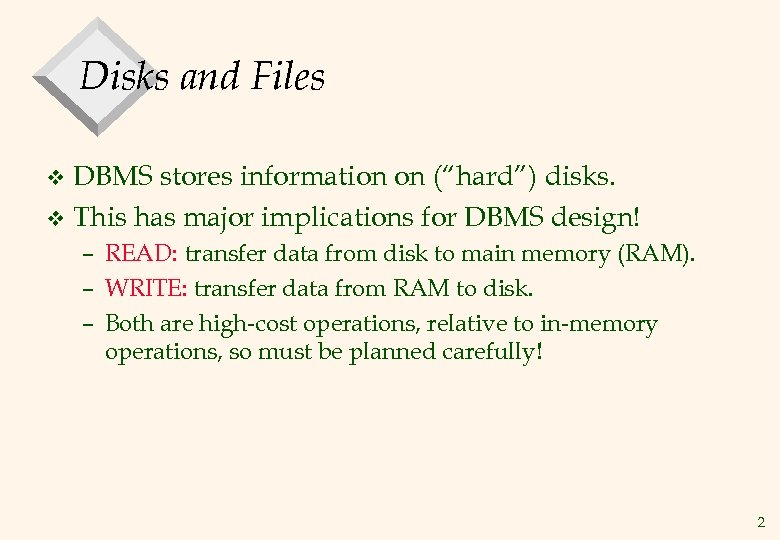 """Disks and Files DBMS stores information on (""""hard"""") disks. v This has major implications"""