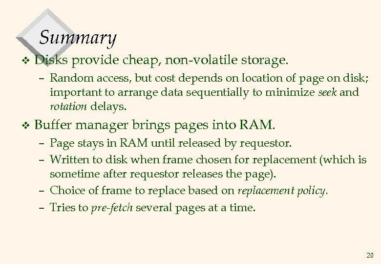 Summary v Disks provide cheap, non-volatile storage. – Random access, but cost depends on