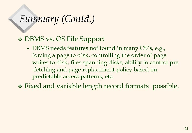 Summary (Contd. ) v DBMS vs. OS File Support – DBMS needs features not