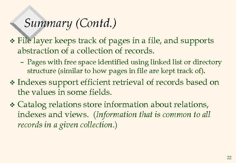 Summary (Contd. ) v File layer keeps track of pages in a file, and