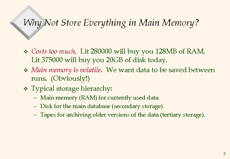 Why Not Store Everything in Main Memory? v v v Costs too much. Lit