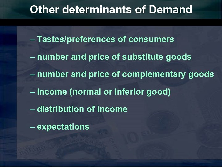 Other determinants of Demand – Tastes/preferences of consumers – number and price of substitute