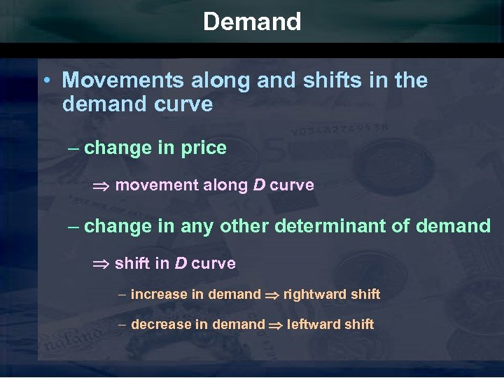 Demand • Movements along and shifts in the demand curve – change in price