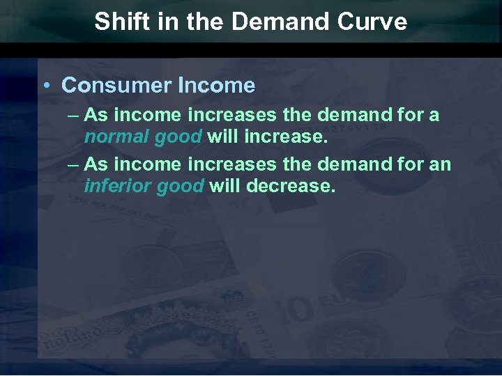 Shift in the Demand Curve • Consumer Income – As income increases the demand