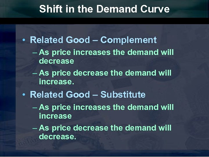 Shift in the Demand Curve • Related Good – Complement – As price increases
