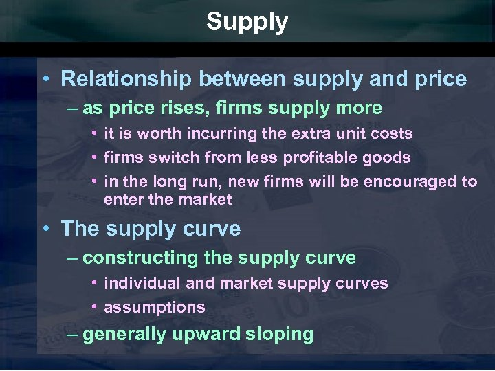 Supply • Relationship between supply and price – as price rises, firms supply more