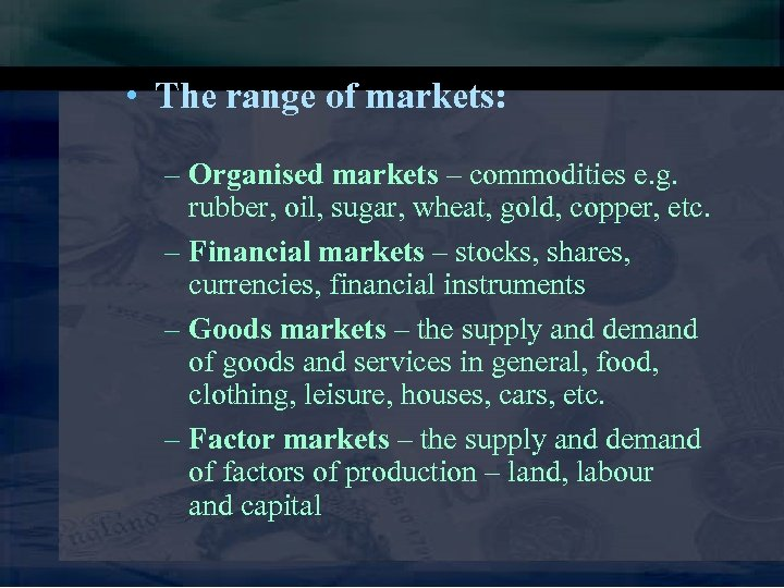 • The range of markets: – Organised markets – commodities e. g. rubber,