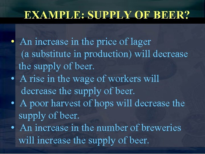 EXAMPLE: SUPPLY OF BEER? • An increase in the price of lager (a substitute