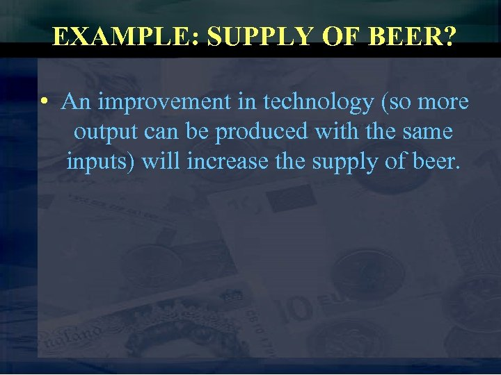 EXAMPLE: SUPPLY OF BEER? • An improvement in technology (so more output can be