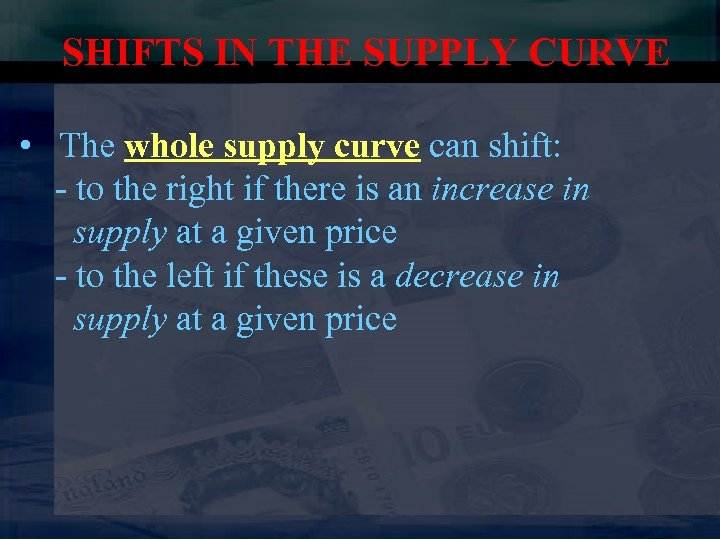 SHIFTS IN THE SUPPLY CURVE • The whole supply curve can shift: - to