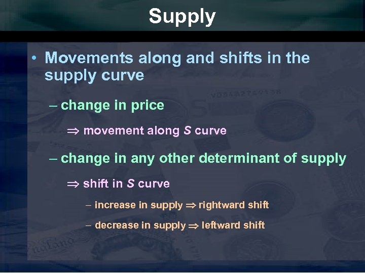 Supply • Movements along and shifts in the supply curve – change in price