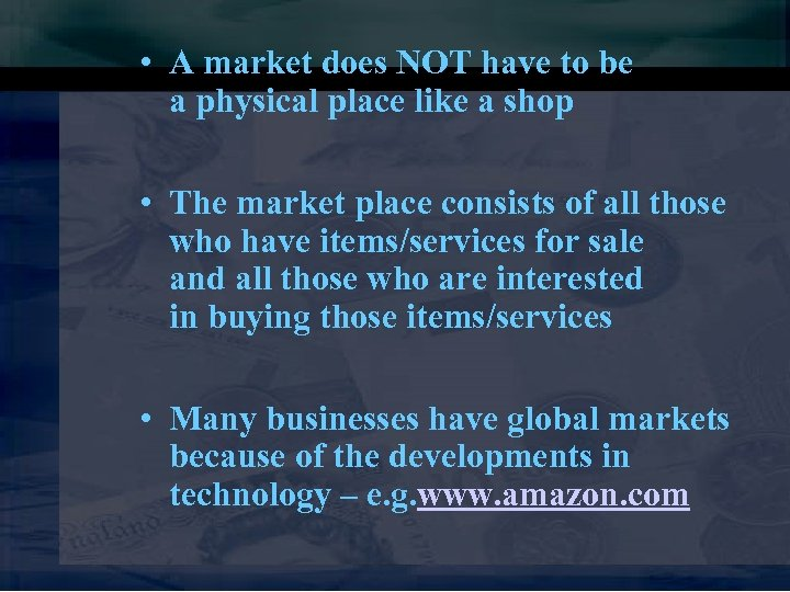 • A market does NOT have to be a physical place like a