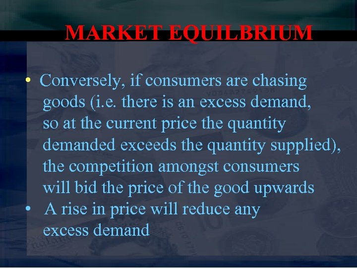 MARKET EQUILBRIUM • Conversely, if consumers are chasing goods (i. e. there is an