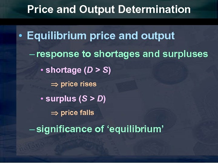 Price and Output Determination • Equilibrium price and output – response to shortages and