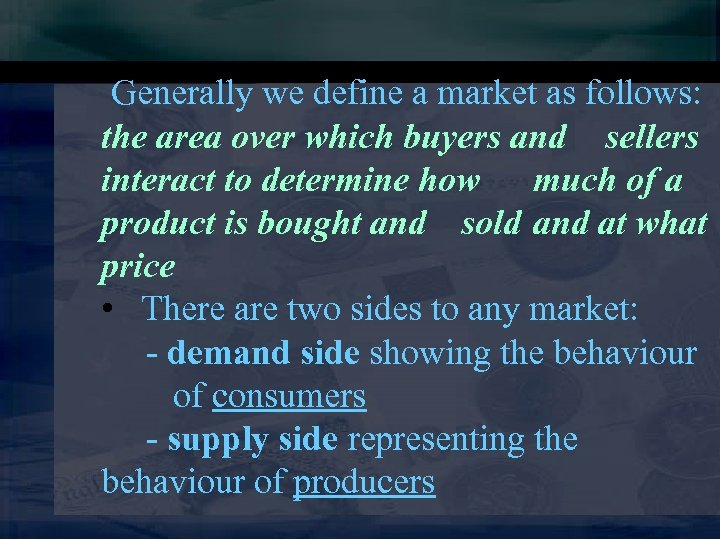 Generally we define a market as follows: the area over which buyers and sellers