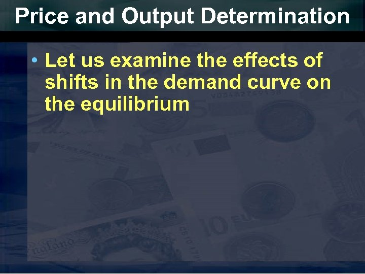 Price and Output Determination • Let us examine the effects of shifts in the