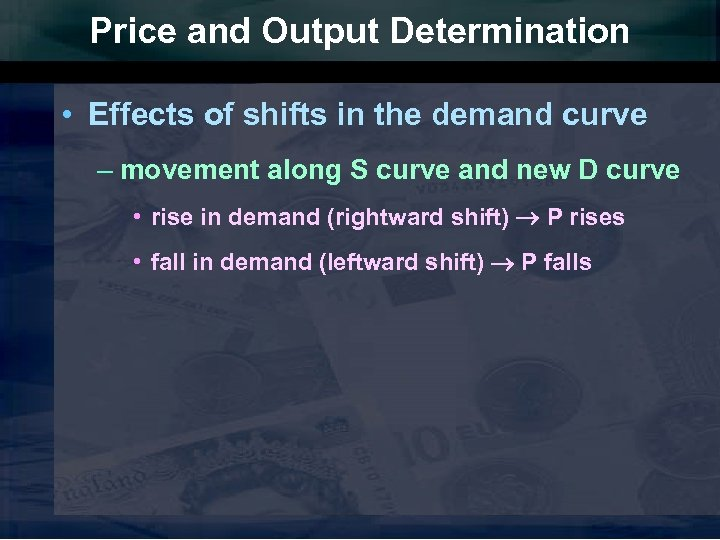 Price and Output Determination • Effects of shifts in the demand curve – movement