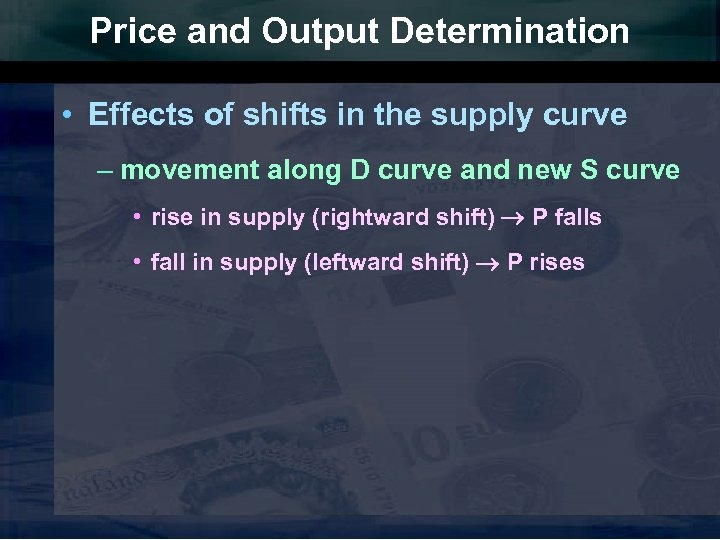 Price and Output Determination • Effects of shifts in the supply curve – movement