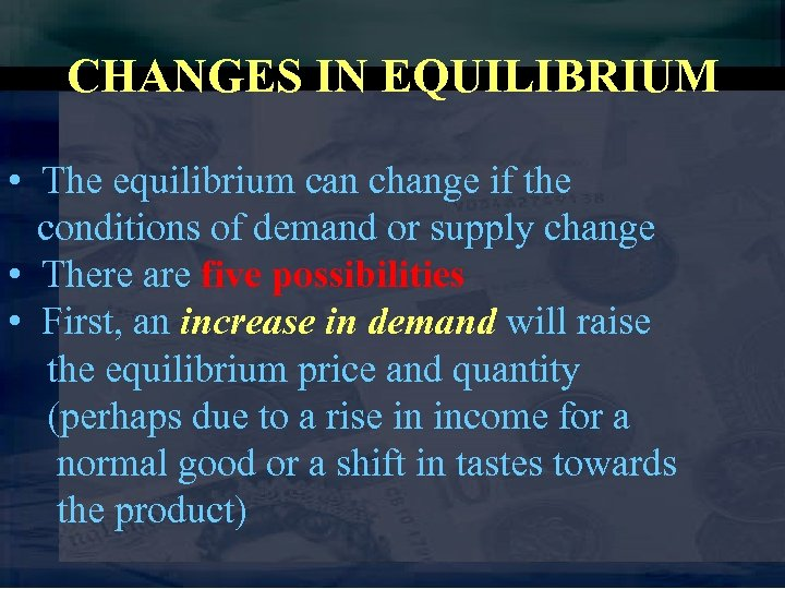 CHANGES IN EQUILIBRIUM • The equilibrium can change if the conditions of demand or
