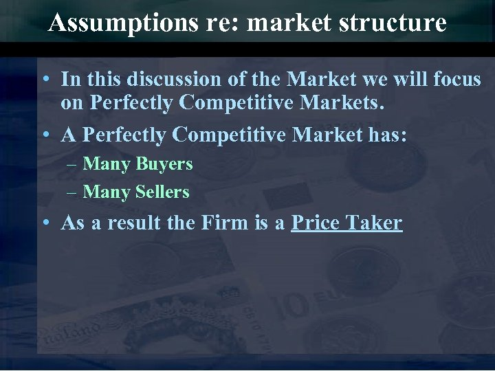 Assumptions re: market structure • In this discussion of the Market we will focus