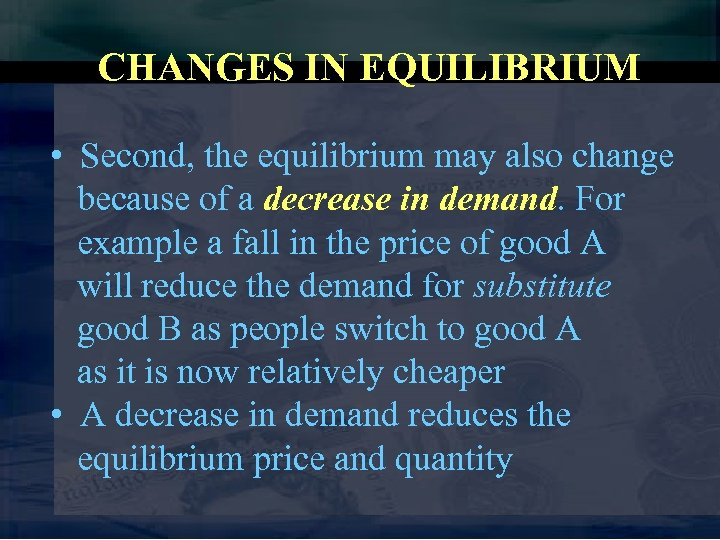 CHANGES IN EQUILIBRIUM • Second, the equilibrium may also change because of a decrease