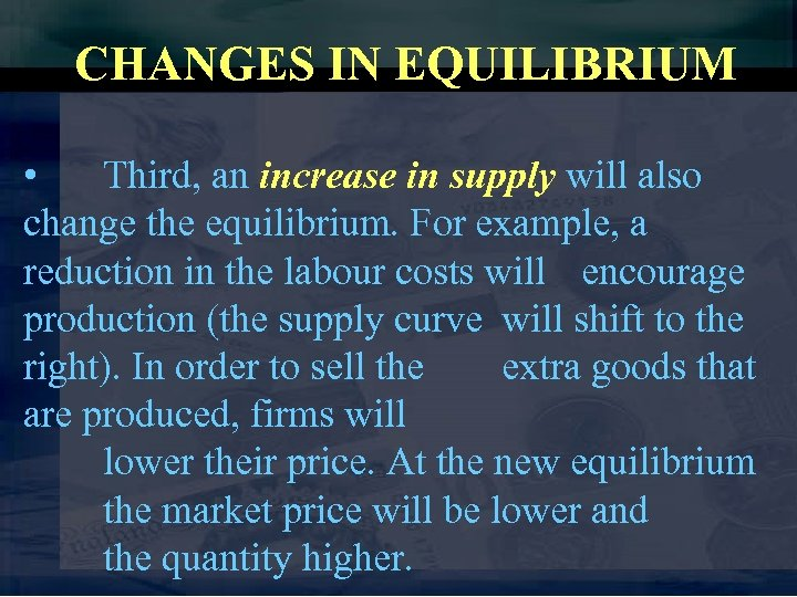 CHANGES IN EQUILIBRIUM • Third, an increase in supply will also change the equilibrium.
