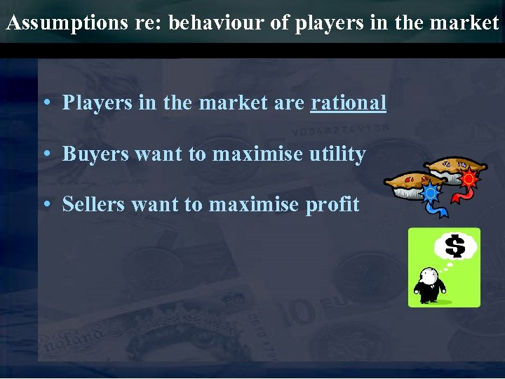 Assumptions re: behaviour of players in the market • Players in the market are